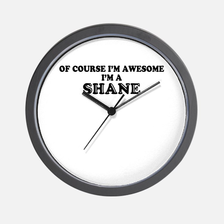 Of course I'm Awesome, Im SHANE Wall Clock