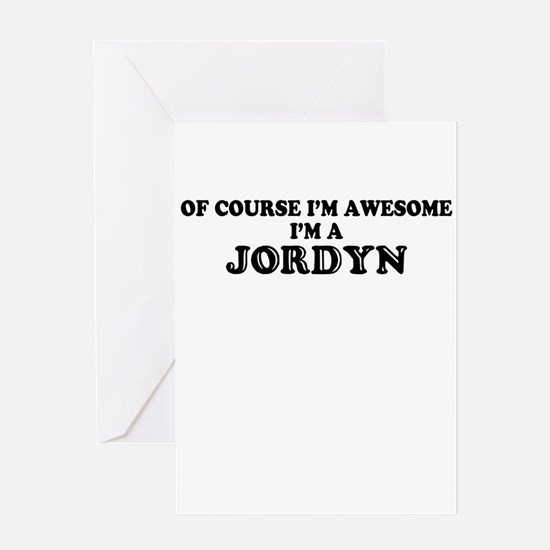 Of course I'm Awesome, Im JORDYN Greeting Cards