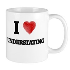 I love Understating Mugs
