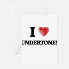 I love Undertones Greeting Cards