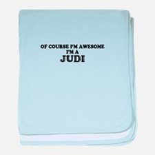 Of course I'm Awesome, Im JUDI baby blanket