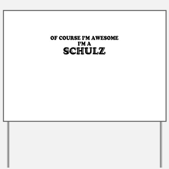 Of course I'm Awesome, Im SCHULZ Yard Sign