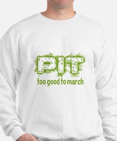 Pit: Too Good to March Sweatshirt
