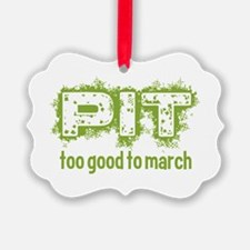 Pit: Too Good to March Ornament