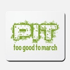 Pit: Too Good to March Mousepad
