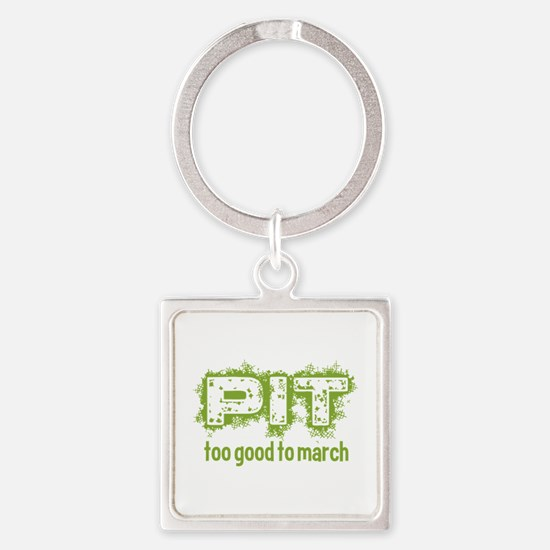 Pit: Too Good to March Keychains