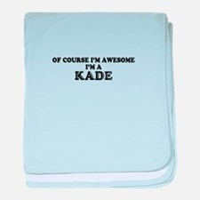 Of course I'm Awesome, Im KADE baby blanket