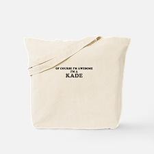 Of course I'm Awesome, Im KADE Tote Bag