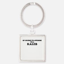 Of course I'm Awesome, Im KALEB Keychains