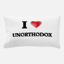 I love Unorthodox Pillow Case