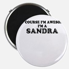 Of course I'm Awesome, Im SANDRA Magnets