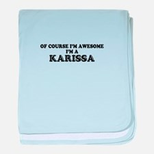 Of course I'm Awesome, Im KARISSA baby blanket