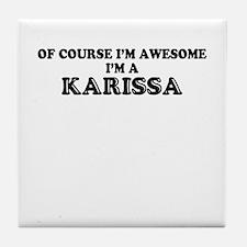 Of course I'm Awesome, Im KARISSA Tile Coaster