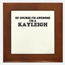 Of course I'm Awesome, Im KAYLEIGH Framed Tile