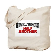 """The World's Greatest Half Brother"" Tote Bag"