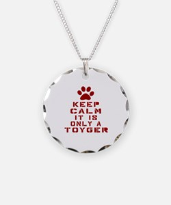 Keep Calm It Is Toyger Cat Necklace