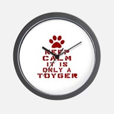 Keep Calm It Is Toyger Cat Wall Clock