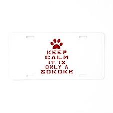 Keep Calm It Is Sokoke Cat Aluminum License Plate