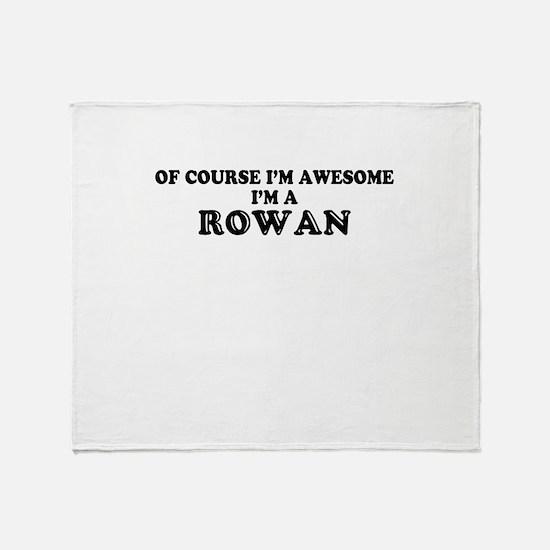 Of course I'm Awesome, Im ROWAN Throw Blanket