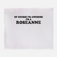 Of course I'm Awesome, Im ROSEANNE Throw Blanket