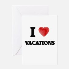 I love Vacations Greeting Cards