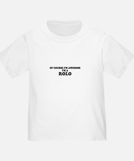 Of course I'm Awesome, Im ROLO T-Shirt