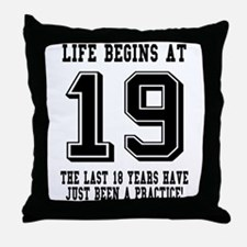 Life Begins At 19... 19th Birthday Throw Pillow