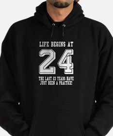 Life Begins At 24... 24th Birthday Hoodie