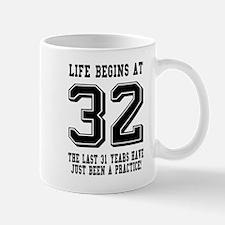 Life Begins At 32... 32nd Birthday Mugs