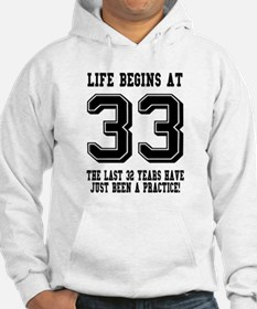 Life Begins At 33... 33rd Birthday Hoodie
