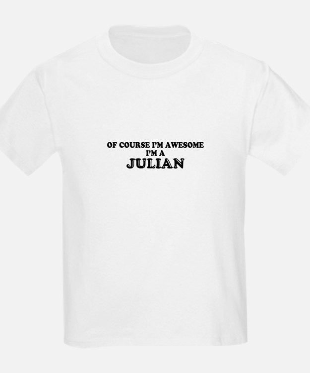 Of course I'm Awesome, Im JULIAN T-Shirt