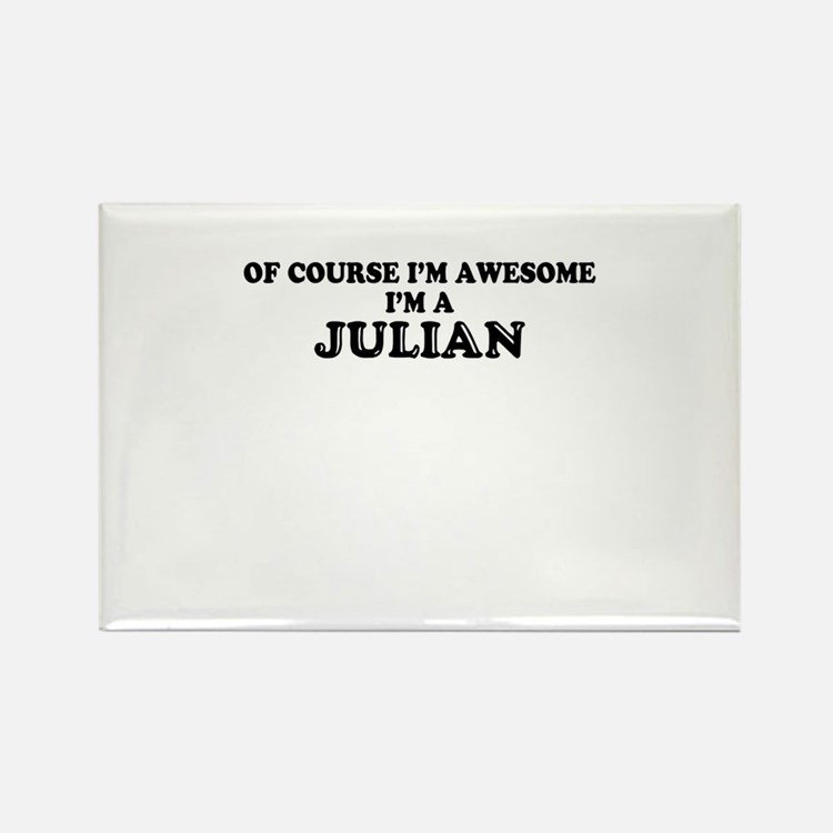 Of course I'm Awesome, Im JULIAN Magnets