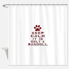 Keep Calm It Is Ragdoll Cat Shower Curtain