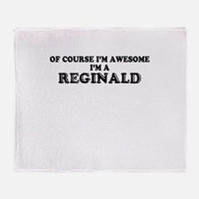 Of course I'm Awesome, Im REGINALD Throw Blanket