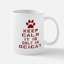Keep Calm It Is Ocicat Cat Mug