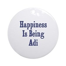 Happiness is being Adi Ornament (Round)