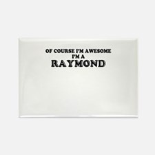 Of course I'm Awesome, Im RAYMOND Magnets