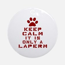 Keep Calm It Is LaPerm Cat Round Ornament