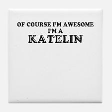 Of course I'm Awesome, Im KATELIN Tile Coaster