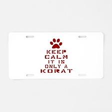 Keep Calm It Is Korat Cat Aluminum License Plate