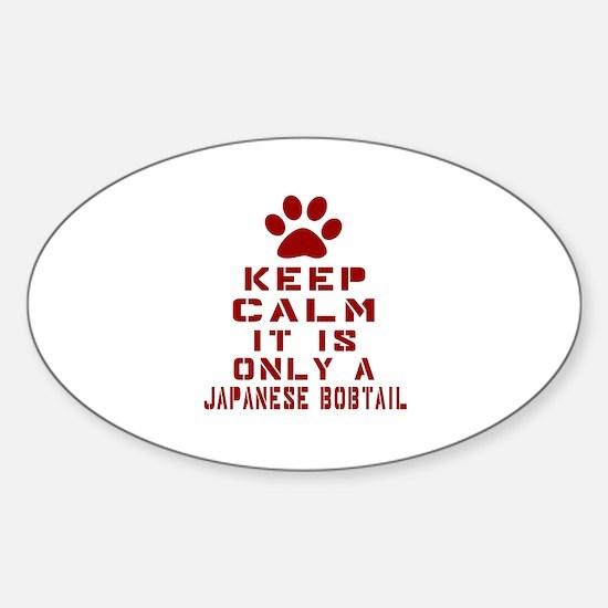 Keep Calm It Is Japanese Bobtail Ca Sticker (Oval)