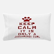 Keep Calm It Is Jaguarundi curl Cat Pillow Case