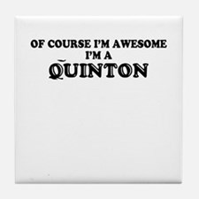 Of course I'm Awesome, Im QUINTON Tile Coaster