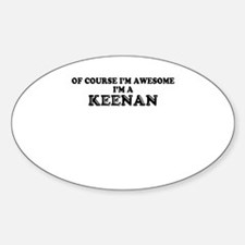 Of course I'm Awesome, Im KEENAN Decal