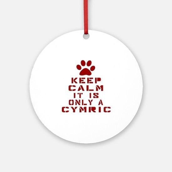 Keep Calm It Is Cymric Cat Round Ornament