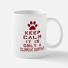 Keep Calm It Is Colorpoint Shorthair Ca Mug