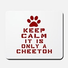 Keep Calm It Is Cheetoh Cat Mousepad