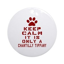 Keep Calm It Is Chantilly Tiffany C Round Ornament