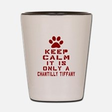 Keep Calm It Is Chantilly Tiffany Cat Shot Glass