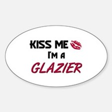 Kiss Me I'm a GLAZIER Oval Decal